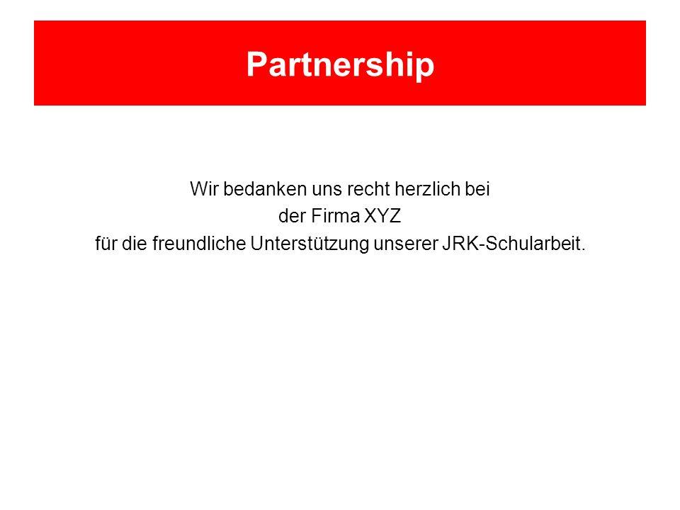 Partnership Wir bedanken uns recht herzlich bei der Firma XYZ für die freundliche Unterstützung unserer JRK-Schularbeit.