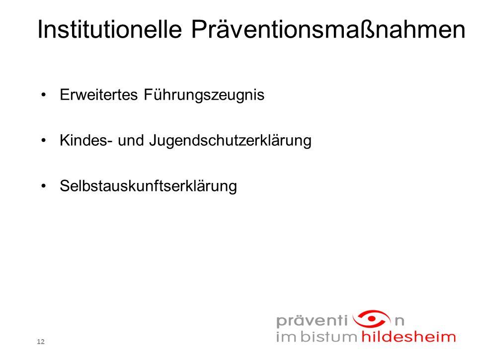 Institutionelle Präventionsmaßnahmen Erweitertes Führungszeugnis Kindes- und Jugendschutzerklärung Selbstauskunftserklärung 12