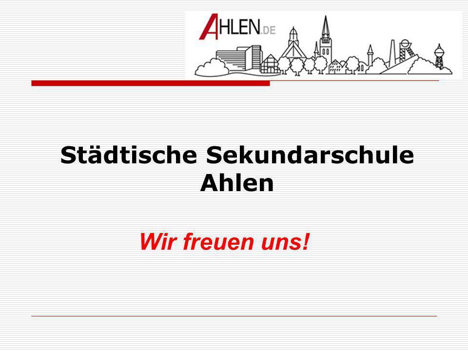 Städtische Sekundarschule Ahlen Wir freuen uns!