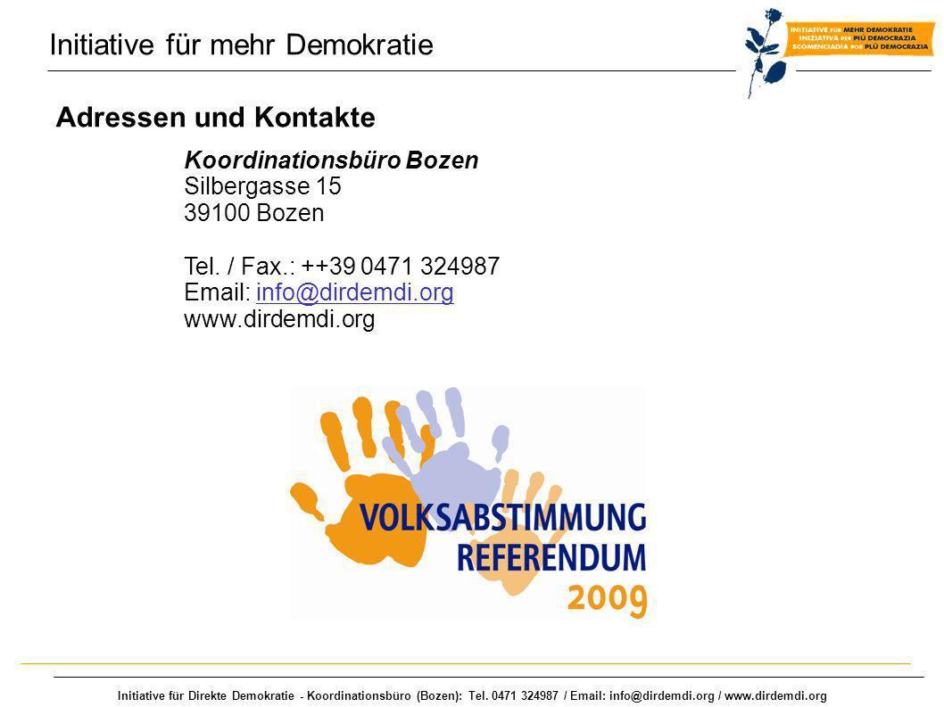 Initiative für Direkte Demokratie - Koordinationsbüro (Bozen): Tel. 0471 324987 / Email: info@dirdemdi.org / www.dirdemdi.org Adressen und Kontakte Ko
