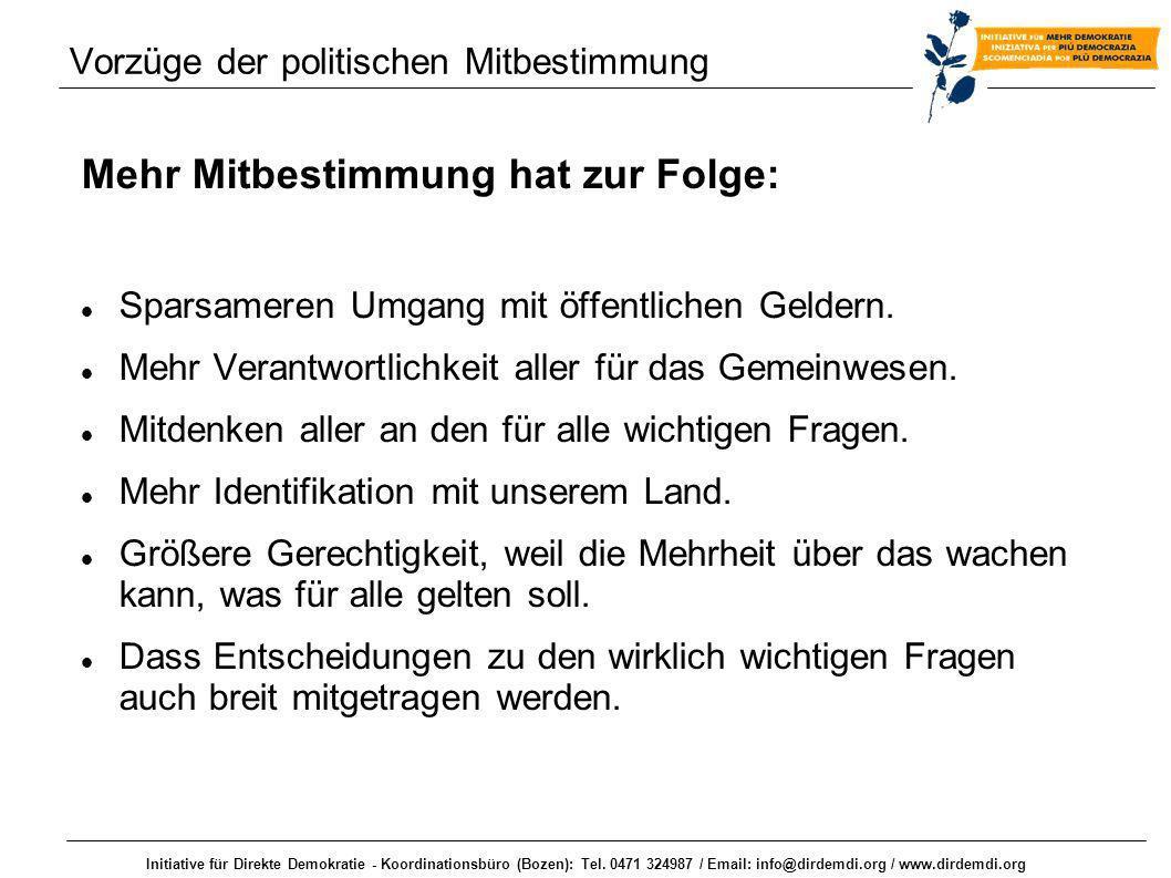 Initiative für Direkte Demokratie - Koordinationsbüro (Bozen): Tel. 0471 324987 / Email: info@dirdemdi.org / www.dirdemdi.org Vorzüge der politischen