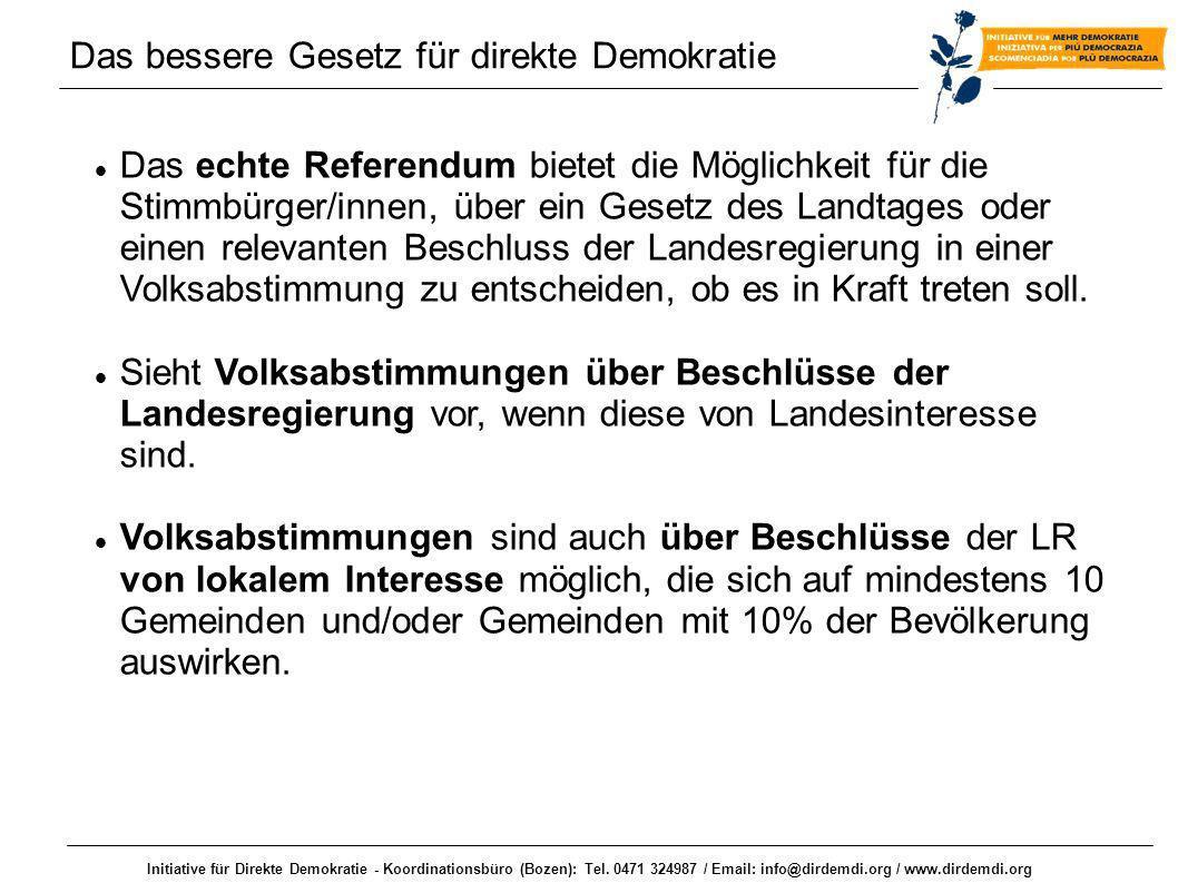 Initiative für Direkte Demokratie - Koordinationsbüro (Bozen): Tel. 0471 324987 / Email: info@dirdemdi.org / www.dirdemdi.org Das echte Referendum bie