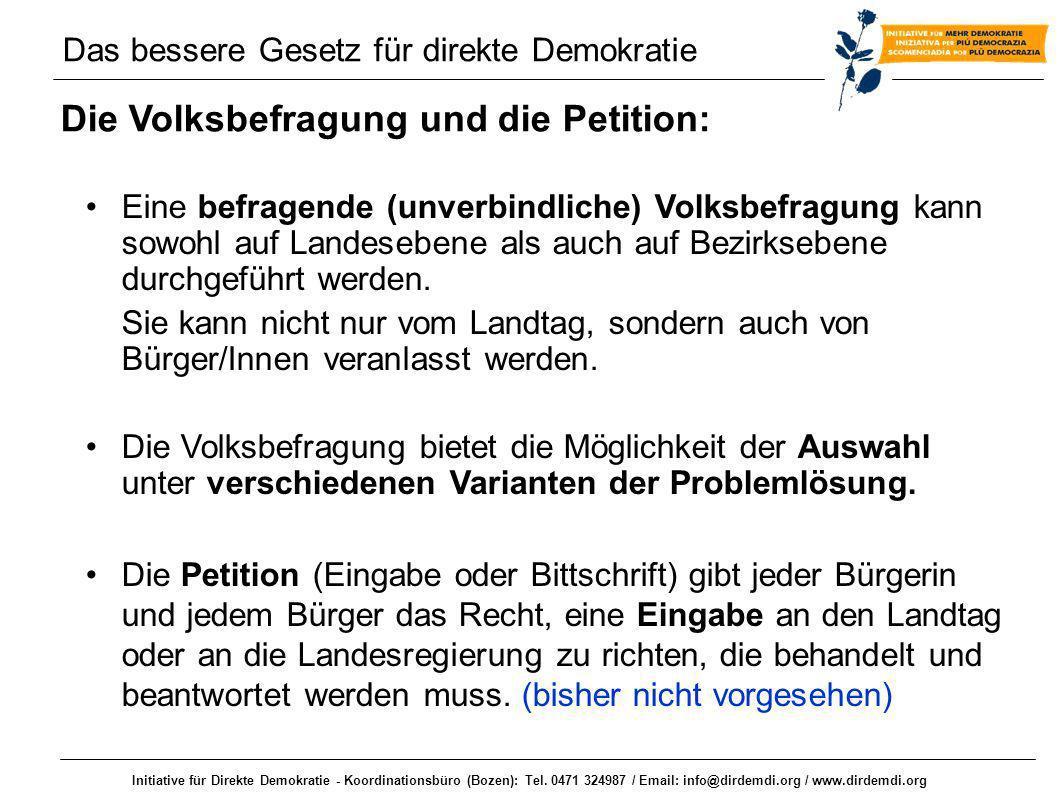 Initiative für Direkte Demokratie - Koordinationsbüro (Bozen): Tel. 0471 324987 / Email: info@dirdemdi.org / www.dirdemdi.org Die Volksbefragung und d