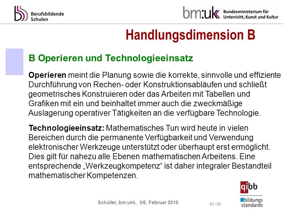 Schüller, bm:ukk, II/6, Februar 2010 23 / 32 B Operieren und Technologieeinsatz Operieren meint die Planung sowie die korrekte, sinnvolle und effizien