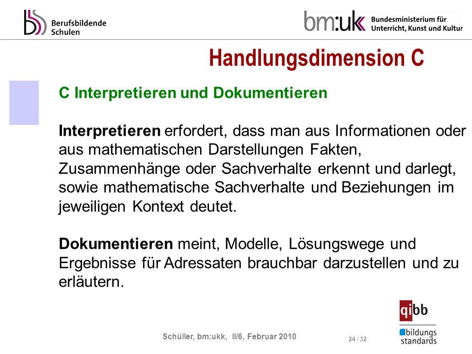 Schüller, bm:ukk, II/6, Februar 2010 24 / 32 C Interpretieren und Dokumentieren Interpretieren erfordert, dass man aus Informationen oder aus mathemat