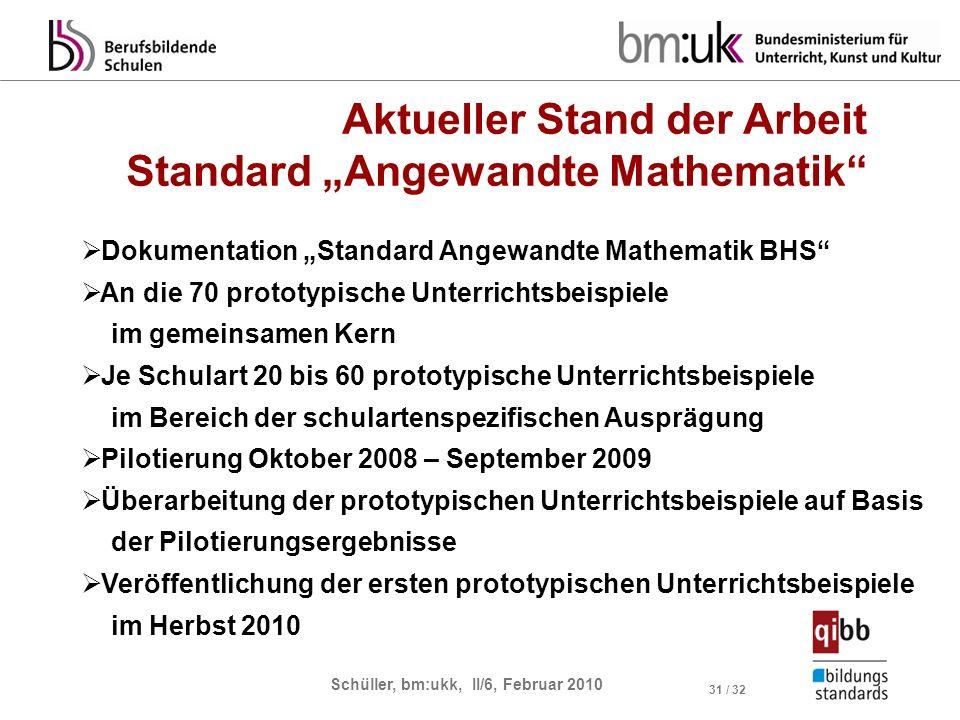 Schüller, bm:ukk, II/6, Februar 2010 31 / 32 Dokumentation Standard Angewandte Mathematik BHS An die 70 prototypische Unterrichtsbeispiele im gemeinsa