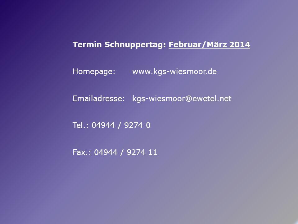 Termin Schnuppertag: Februar/März 2014 Homepage: www.kgs-wiesmoor.de Emailadresse: kgs-wiesmoor@ewetel.net Tel.: 04944 / 9274 0 Fax.: 04944 / 9274 11