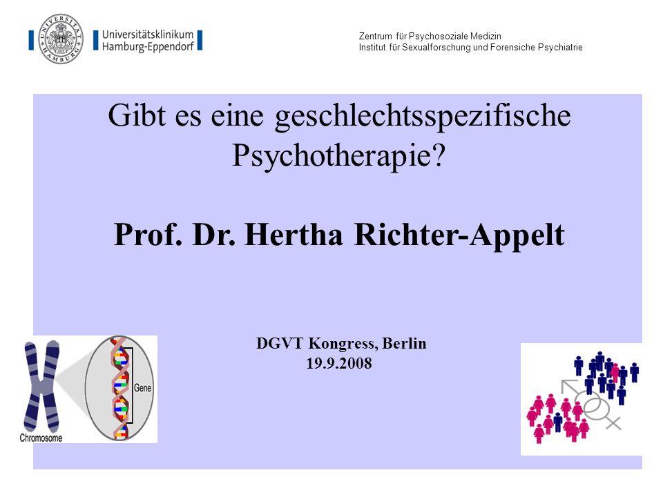 Zentrum für Psychosoziale Medizin Institut für Sexualforschung und Forensiche Psychiatrie Gibt es eine geschlechtsspezifische Psychotherapie? Prof. Dr