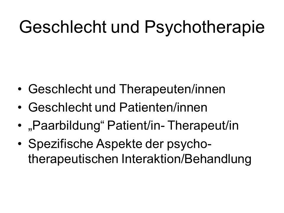Geschlecht und Psychotherapie Geschlecht und Therapeuten/innen Geschlecht und Patienten/innen Paarbildung Patient/in- Therapeut/in Spezifische Aspekte