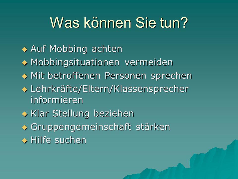 Was können Sie tun? Auf Mobbing achten Auf Mobbing achten Mobbingsituationen vermeiden Mobbingsituationen vermeiden Mit betroffenen Personen sprechen