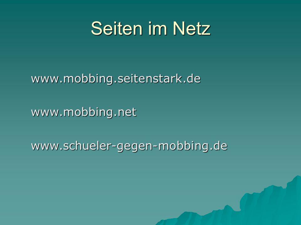 Seiten im Netz www.mobbing.seitenstark.dewww.mobbing.netwww.schueler-gegen-mobbing.de