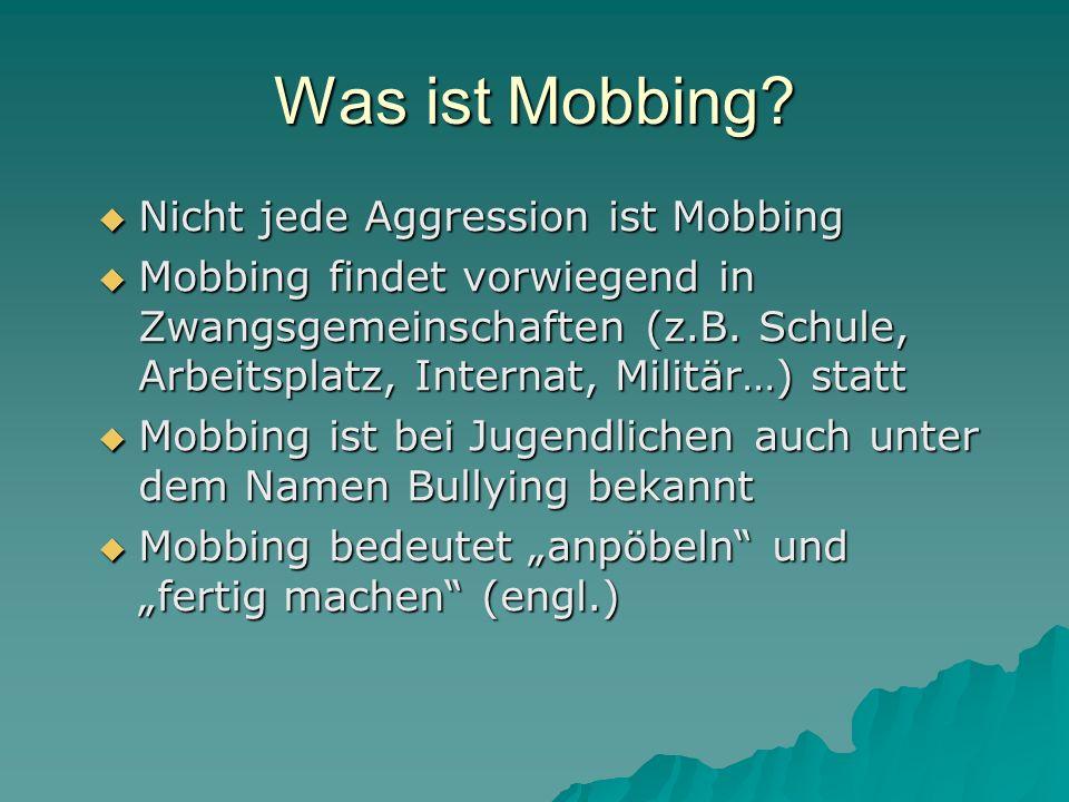 Was ist Mobbing? Nicht jede Aggression ist Mobbing Nicht jede Aggression ist Mobbing Mobbing findet vorwiegend in Zwangsgemeinschaften (z.B. Schule, A