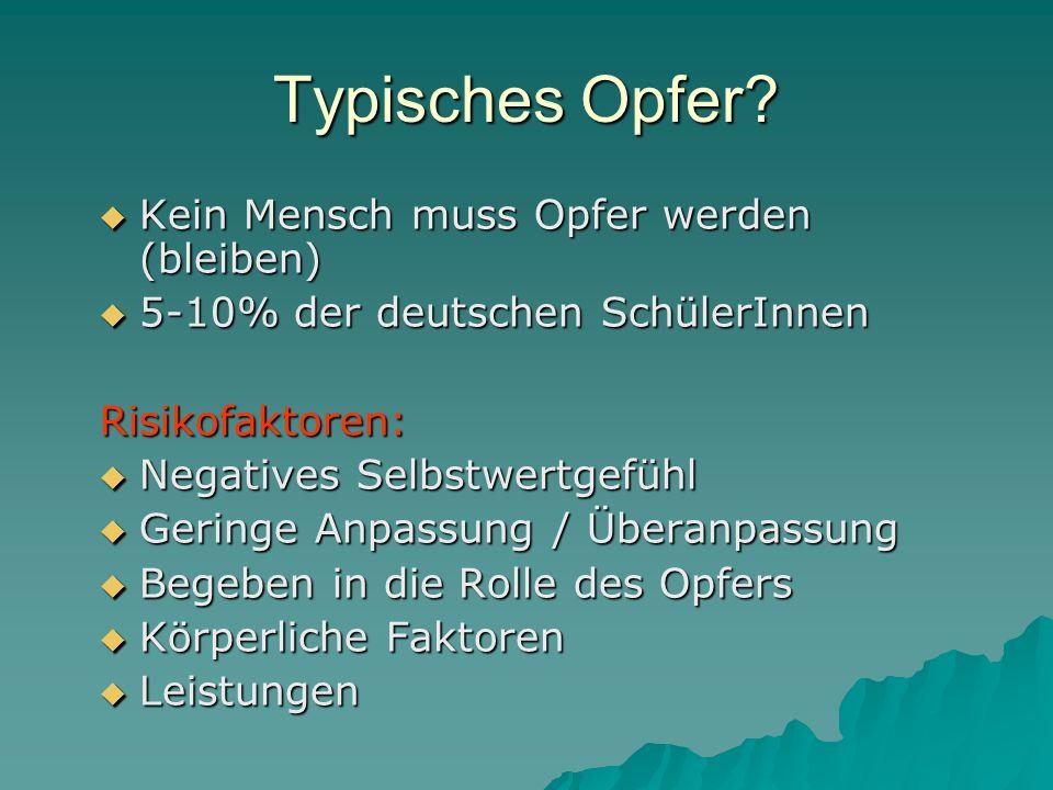 Typisches Opfer? Kein Mensch muss Opfer werden (bleiben) Kein Mensch muss Opfer werden (bleiben) 5-10% der deutschen SchülerInnen 5-10% der deutschen
