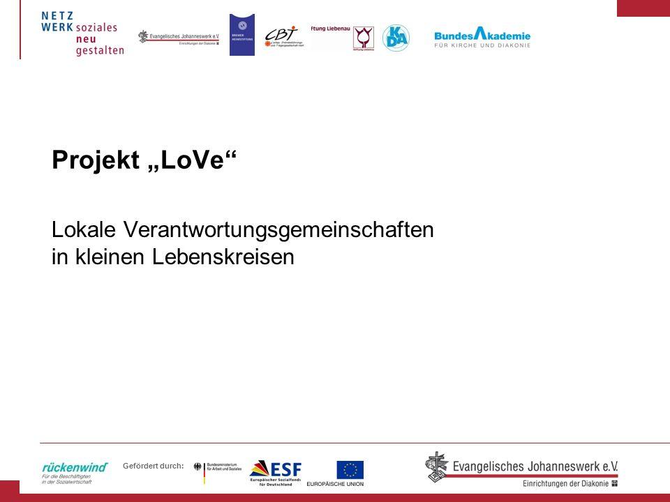Gefördert durch: Projekt LoVe Lokale Verantwortungsgemeinschaften in kleinen Lebenskreisen