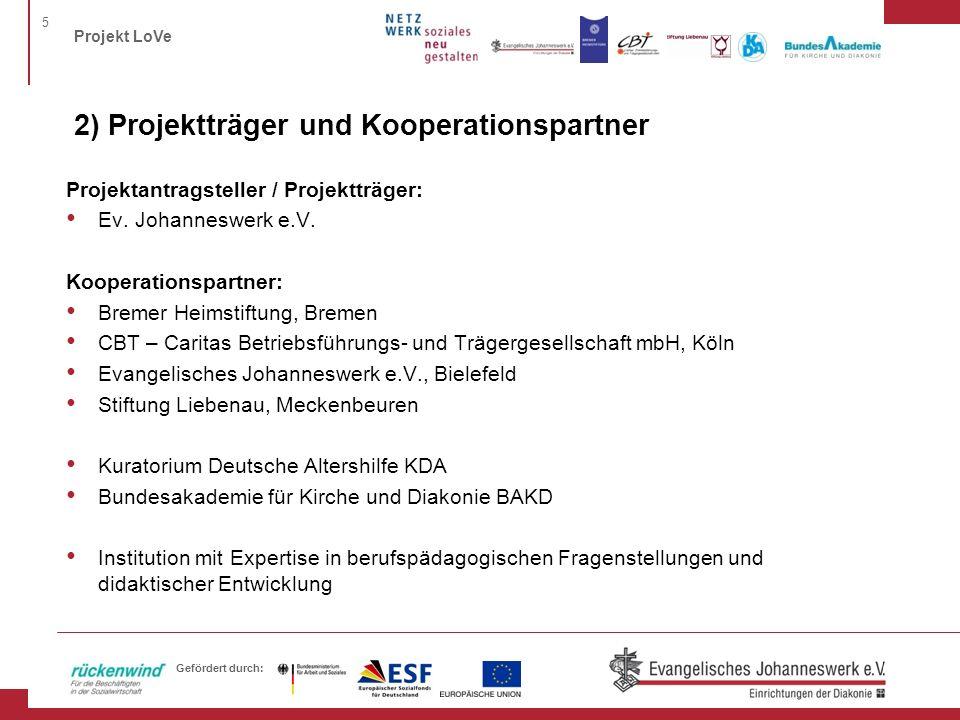 5 Projekt LoVe Gefördert durch: 2) Projektträger und Kooperationspartner Projektantragsteller / Projektträger: Ev. Johanneswerk e.V. Kooperationspartn