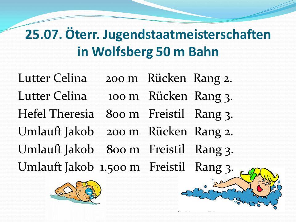 25.07. Öterr. Jugendstaatmeisterschaften in Wolfsberg 50 m Bahn Lutter Celina 200 m Rücken Rang 2.
