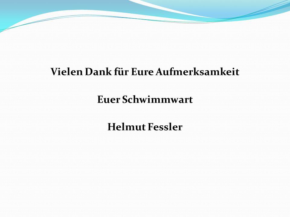 Vielen Dank für Eure Aufmerksamkeit Euer Schwimmwart Helmut Fessler