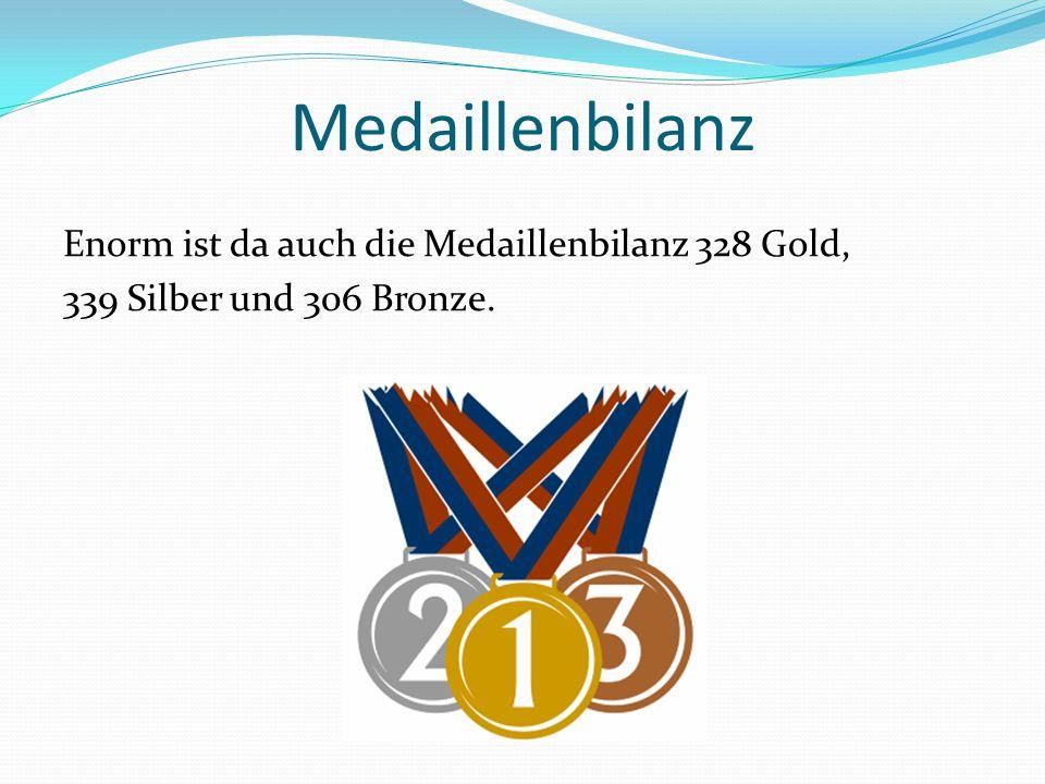 Medaillenbilanz Enorm ist da auch die Medaillenbilanz 328 Gold, 339 Silber und 306 Bronze.