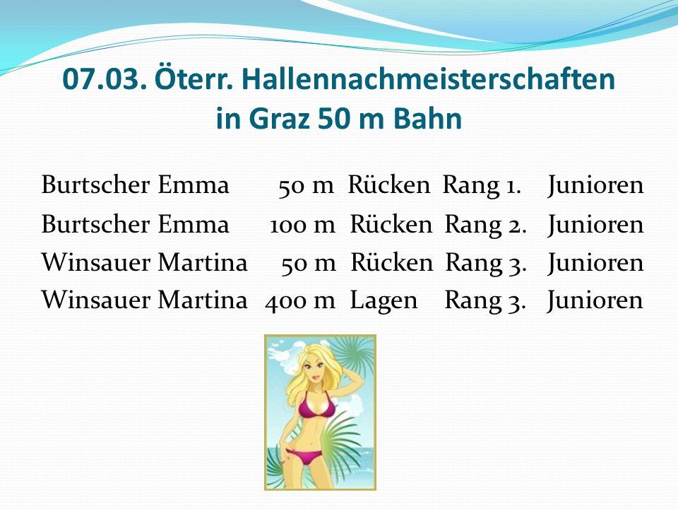07.03. Öterr. Hallennachmeisterschaften in Graz 50 m Bahn Burtscher Emma 50 m Rücken Rang 1.