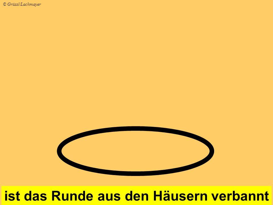ist das Runde aus den Häusern verbannt © Grüssl/Lachmayer