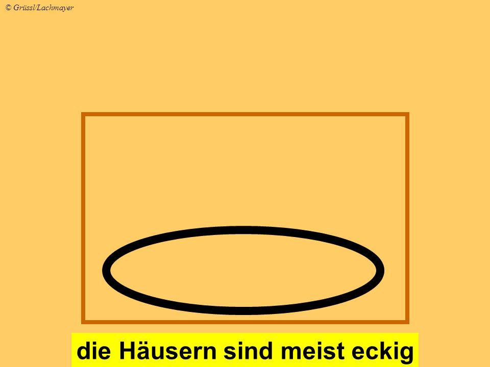 die Häusern sind meist eckig © Grüssl/Lachmayer