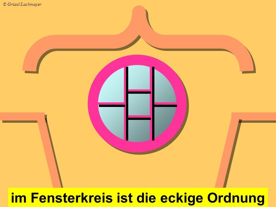 im Fensterkreis ist die eckige Ordnung © Grüssl/Lachmayer