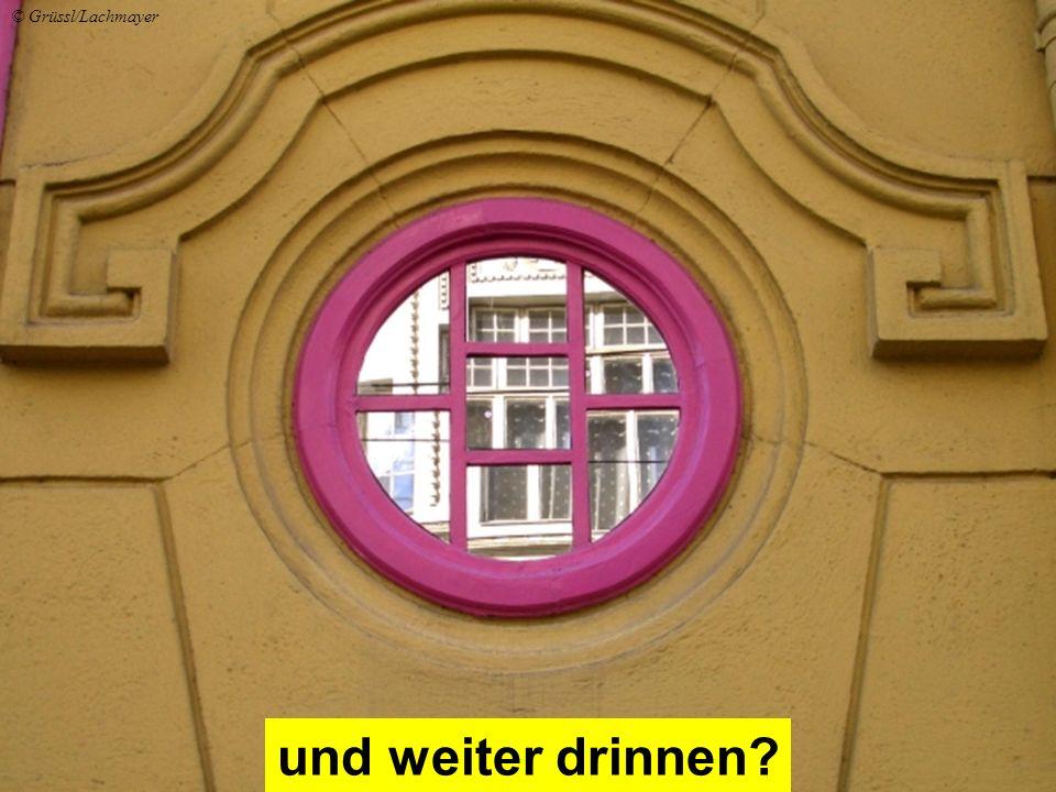 und weiter drinnen? © Grüssl/Lachmayer