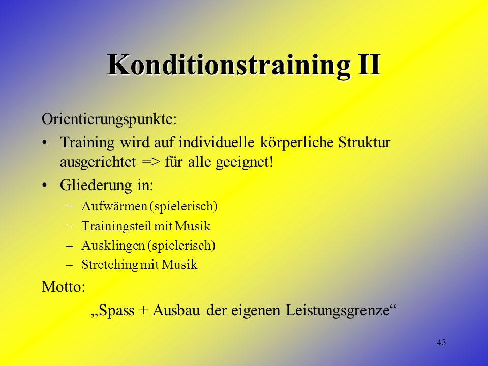 43 Konditionstraining II Orientierungspunkte: Training wird auf individuelle körperliche Struktur ausgerichtet => für alle geeignet.