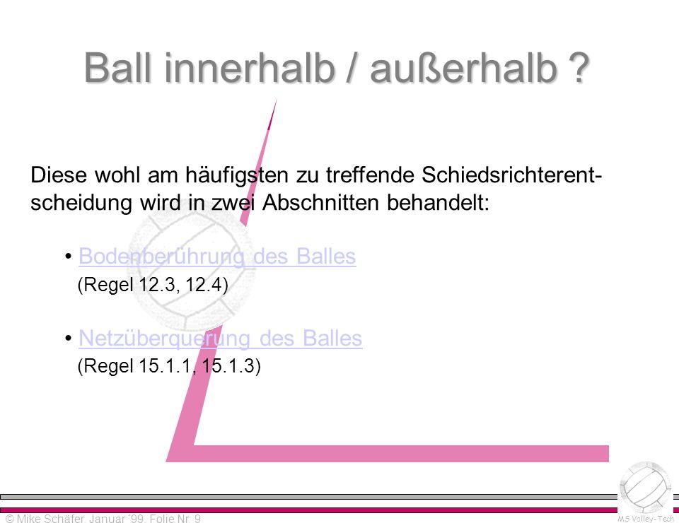 Alpha-Version 0.0 Please read distribution notes! © Mike Schäfer MS Volley-Tech © Mike Schäfer, Januar ´99, Folie Nr. 9 Ball innerhalb / außerhalb ? D