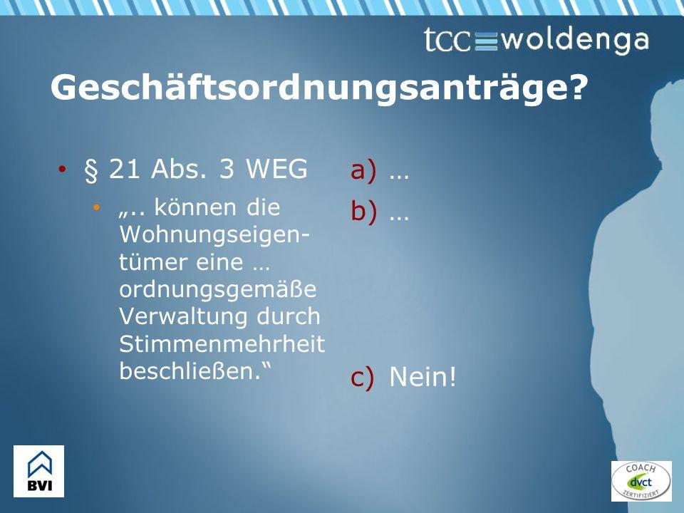 Geschäftsordnungsanträge? § 21 Abs. 3 WEG.. können die Wohnungseigen- tümer eine … ordnungsgemäße Verwaltung durch Stimmenmehrheit beschließen. a)… b)