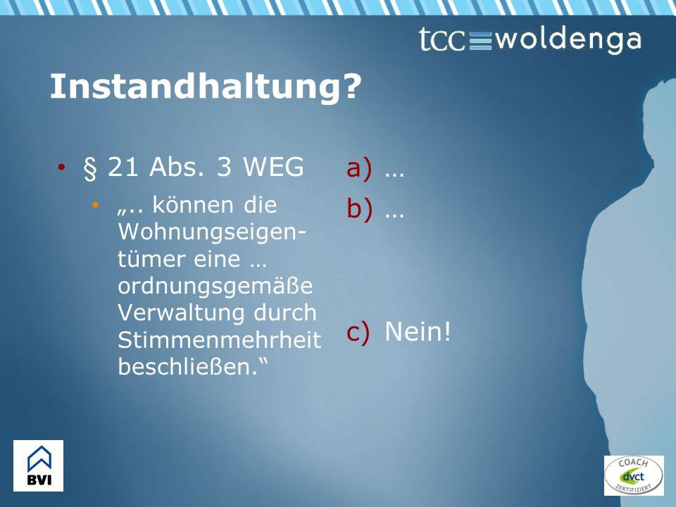Instandhaltung? § 21 Abs. 3 WEG.. können die Wohnungseigen- tümer eine … ordnungsgemäße Verwaltung durch Stimmenmehrheit beschließen. a)… b)… c)Nein!