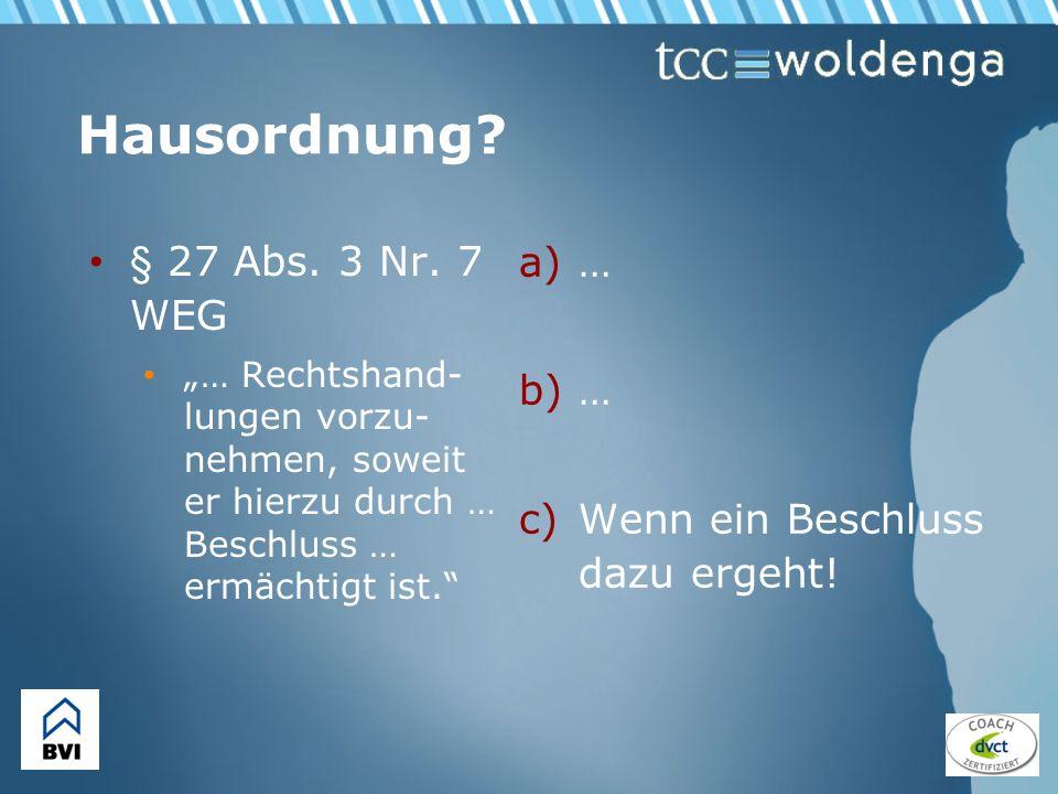 Hausordnung? § 27 Abs. 3 Nr. 7 WEG … Rechtshand- lungen vorzu- nehmen, soweit er hierzu durch … Beschluss … ermächtigt ist. a)… b)… c)Wenn ein Beschlu