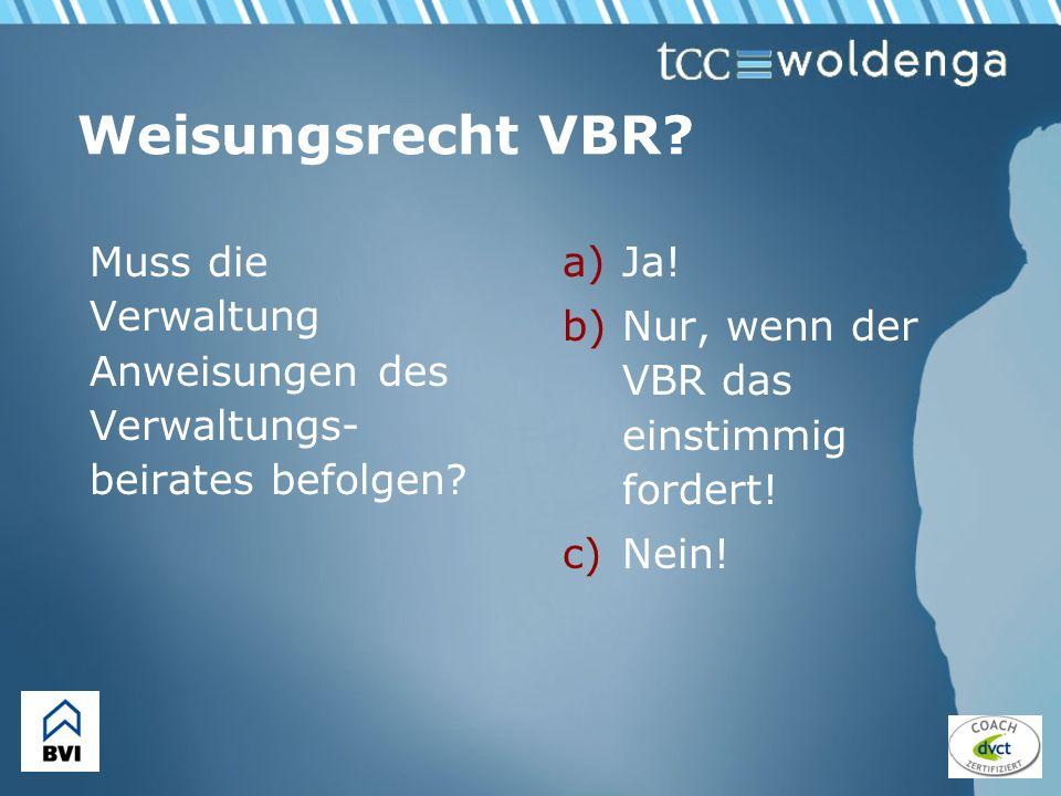 Weisungsrecht VBR? Muss die Verwaltung Anweisungen des Verwaltungs- beirates befolgen? a)Ja! b)Nur, wenn der VBR das einstimmig fordert! c)Nein!
