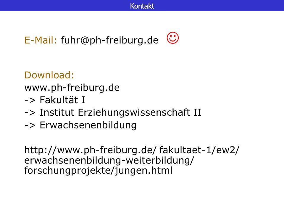 Kontakt E-Mail: fuhr@ph-freiburg.de Download: www.ph-freiburg.de -> Fakultät I -> Institut Erziehungswissenschaft II -> Erwachsenenbildung http://www.