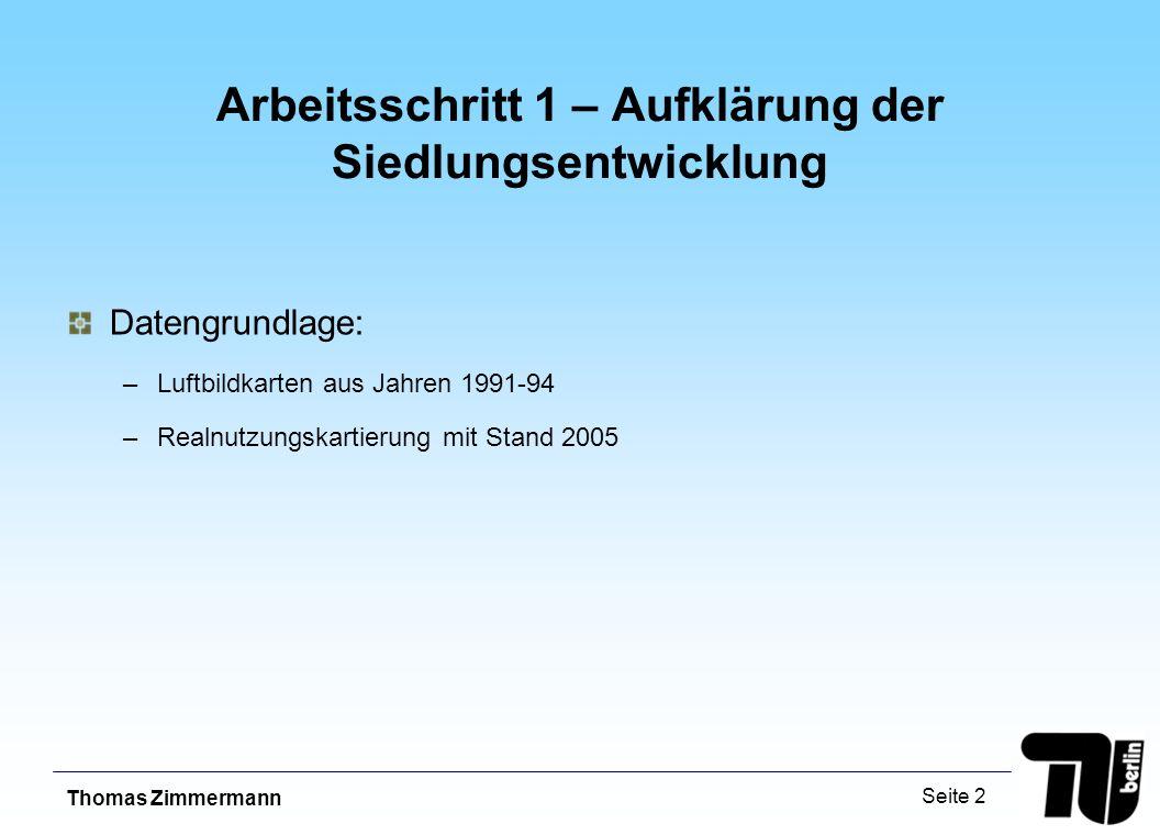 Thomas Zimmermann Seite 2 Arbeitsschritt 1 – Aufklärung der Siedlungsentwicklung Datengrundlage: –Luftbildkarten aus Jahren 1991-94 –Realnutzungskartierung mit Stand 2005