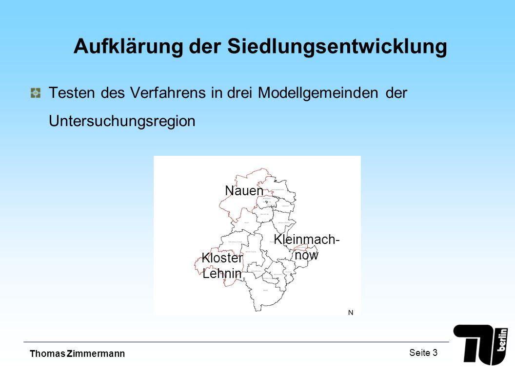 Thomas Zimmermann Seite 3 Aufklärung der Siedlungsentwicklung Testen des Verfahrens in drei Modellgemeinden der Untersuchungsregion Nauen Kloster Lehnin Kleinmach- now