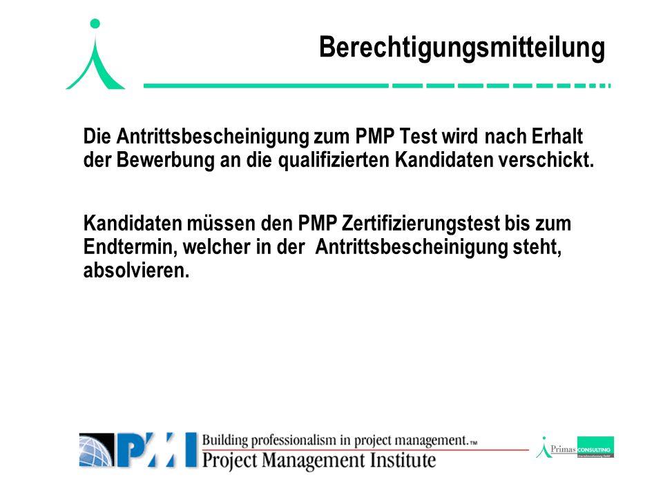Berechtigungsmitteilung Die Antrittsbescheinigung zum PMP Test wird nach Erhalt der Bewerbung an die qualifizierten Kandidaten verschickt.