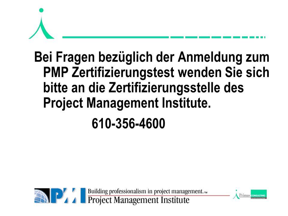 Bei Fragen bezüglich der Anmeldung zum PMP Zertifizierungstest wenden Sie sich bitte an die Zertifizierungsstelle des Project Management Institute.