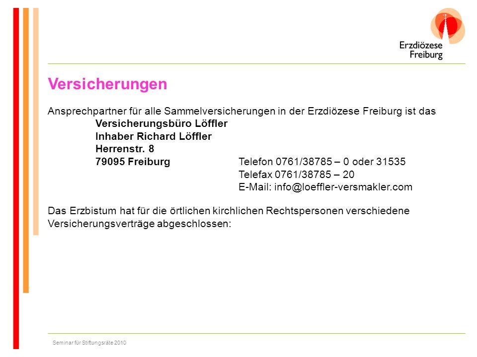 Seminar für Stiftungsräte 2010 Versicherungen Ansprechpartner für alle Sammelversicherungen in der Erzdiözese Freiburg ist das Versicherungsbüro Löffl