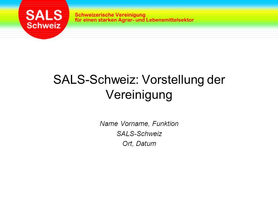 SALS-Schweiz: Vorstellung der Vereinigung Name Vorname, Funktion SALS-Schweiz Ort, Datum
