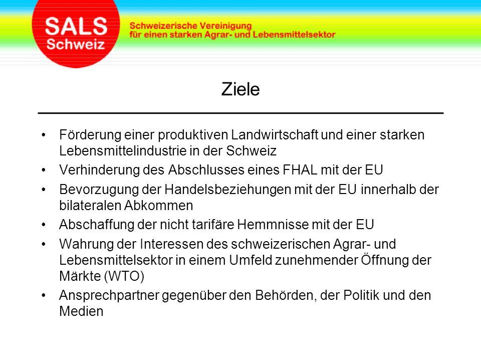 Ziele Förderung einer produktiven Landwirtschaft und einer starken Lebensmittelindustrie in der Schweiz Verhinderung des Abschlusses eines FHAL mit der EU Bevorzugung der Handelsbeziehungen mit der EU innerhalb der bilateralen Abkommen Abschaffung der nicht tarifäre Hemmnisse mit der EU Wahrung der Interessen des schweizerischen Agrar- und Lebensmittelsektor in einem Umfeld zunehmender Öffnung der Märkte (WTO) Ansprechpartner gegenüber den Behörden, der Politik und den Medien