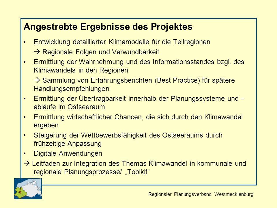 Regionaler Planungsverband Westmecklenburg Angestrebte Ergebnisse des Projektes Entwicklung detaillierter Klimamodelle für die Teilregionen Regionale Folgen und Verwundbarkeit Ermittlung der Wahrnehmung und des Informationsstandes bzgl.