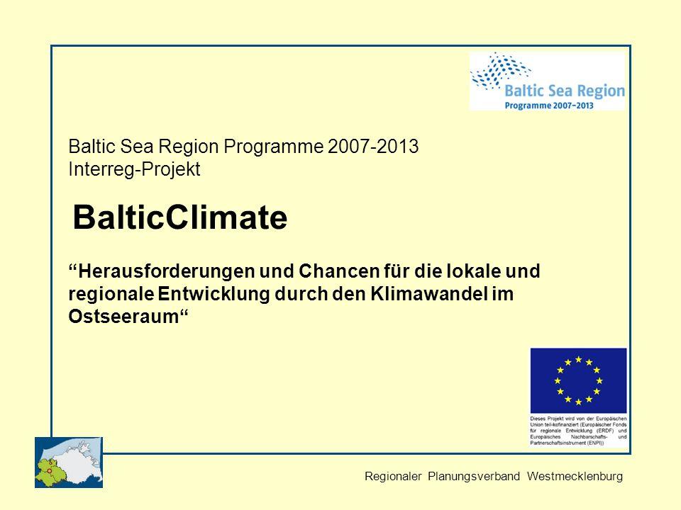 Regionaler Planungsverband Westmecklenburg Baltic Sea Region Programme 2007-2013 Interreg-Projekt BalticClimate Herausforderungen und Chancen für die lokale und regionale Entwicklung durch den Klimawandel im Ostseeraum
