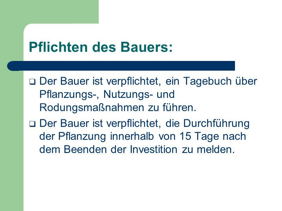 Pflichten des Bauers: Der Bauer ist verpflichtet, ein Tagebuch über Pflanzungs-, Nutzungs- und Rodungsmaßnahmen zu führen.