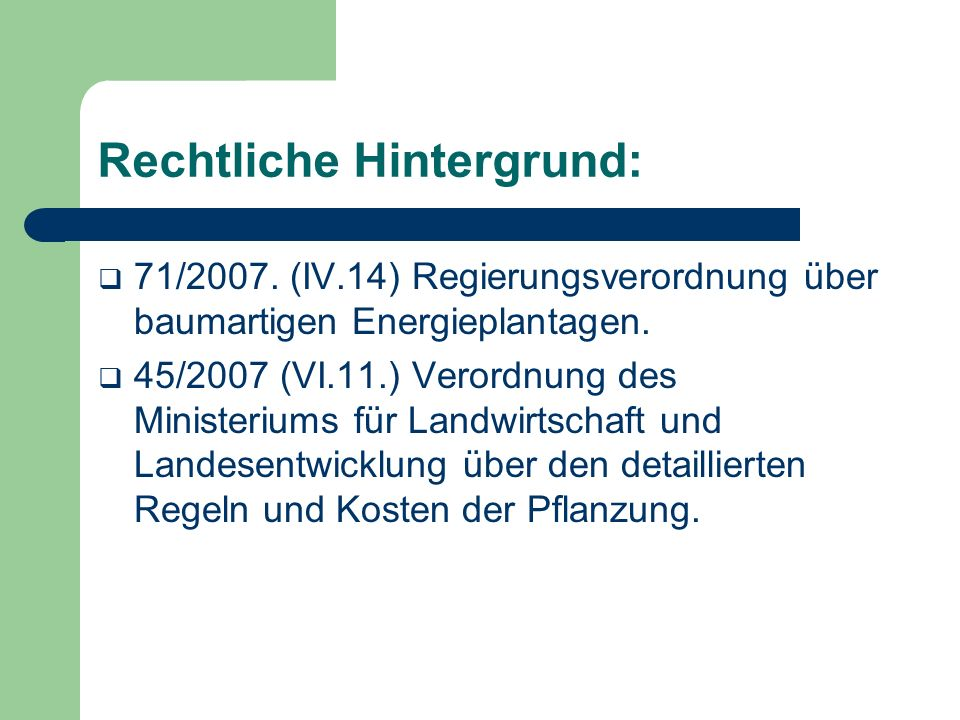 Rechtliche Hintergrund: 71/2007. (IV.14) Regierungsverordnung über baumartigen Energieplantagen.
