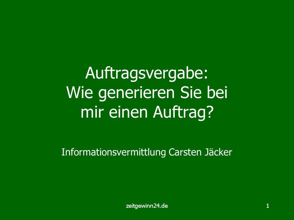 zeitgewinn24.de1 Auftragsvergabe: Wie generieren Sie bei mir einen Auftrag? Informationsvermittlung Carsten Jäcker