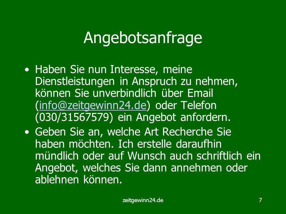 zeitgewinn24.de7 Angebotsanfrage Haben Sie nun Interesse, meine Dienstleistungen in Anspruch zu nehmen, können Sie unverbindlich über Email (info@zeit