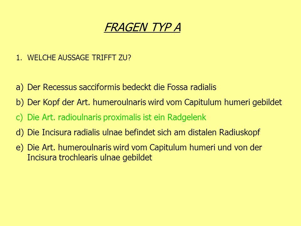 FRAGEN TYP A 1.WELCHE AUSSAGE TRIFFT ZU? a)Der Recessus sacciformis bedeckt die Fossa radialis b)Der Kopf der Art. humeroulnaris wird vom Capitulum hu