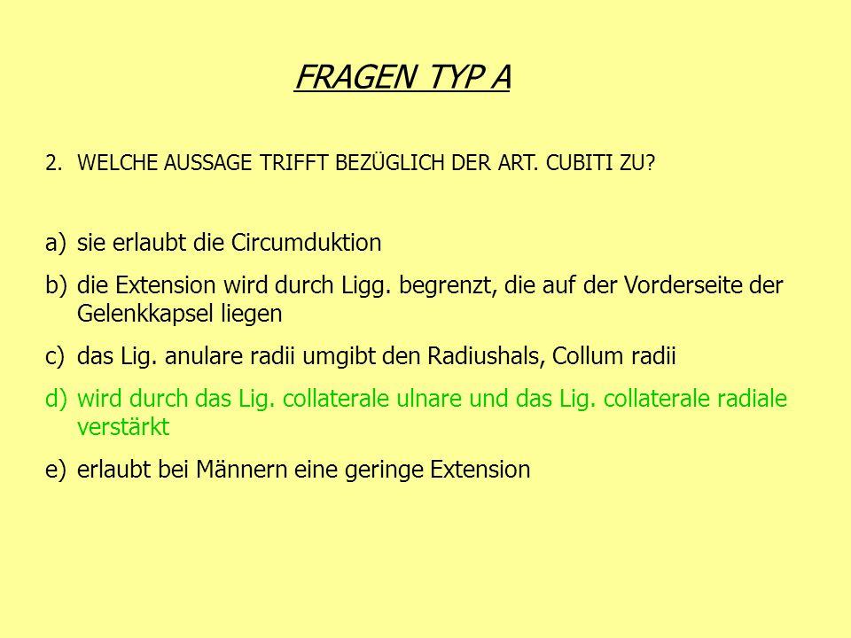 FRAGEN TYP A 2.WELCHE AUSSAGE TRIFFT BEZÜGLICH DER ART. CUBITI ZU? a)sie erlaubt die Circumduktion b)die Extension wird durch Ligg. begrenzt, die auf