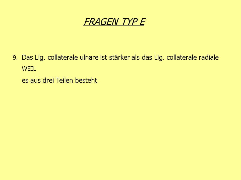 FRAGEN TYP E 9. Das Lig. collaterale ulnare ist stärker als das Lig. collaterale radiale WEIL es aus drei Teilen besteht